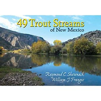 49 Trout Streams of New Mexico by Raymond C. Shewnack - William J. Fr