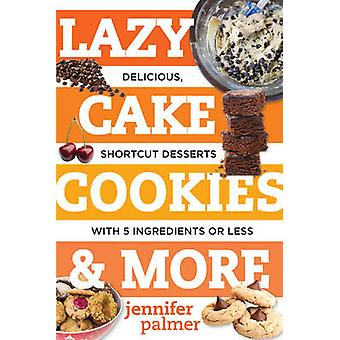 Lazy Cake Cookies & More - Delicious - Shortcut Desserts with 5 Ingred