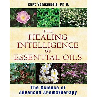 The Healing Intelligence of Essential Oils - The Science of Advanced A