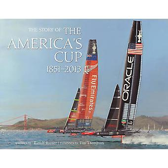 The Story of the America's Cup 1851- 2013 by Tim Thompson - Ranulf Ra
