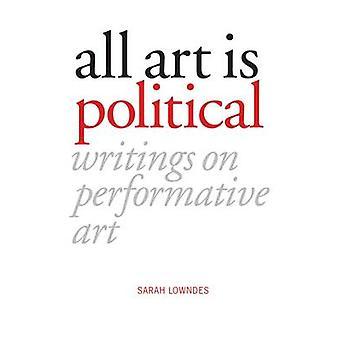 Все искусство является политическим - Письма о провыполнения искусства Сара Lowndes -