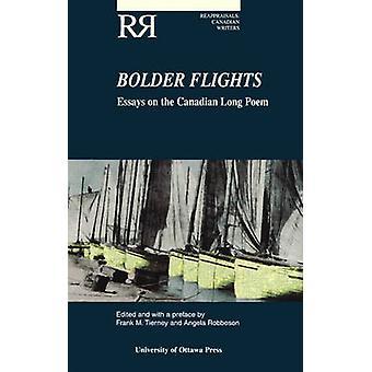 Bolder Flights - Essays on the Canadian Long Poem by Frank M. Tierney
