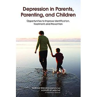 Depression in Parents, Parenting, and Children: Opportunities in Improve Identification, Treatment, and Prevention
