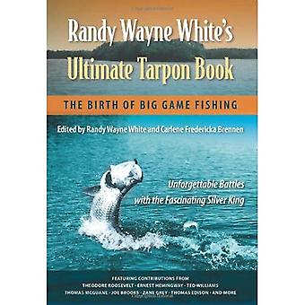 Randy Wayne Whites ultimata Tarpon bok: födelsen av Big Game fiske