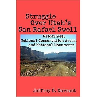 Struggle over Utah&s San Rafael Swell: Wilderness, National Conservation Areas, and National Monuments