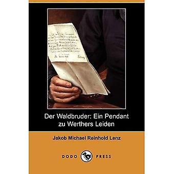 Der Waldbruder: Ein hanger Zu Werthers Leiden (Dodo Press)