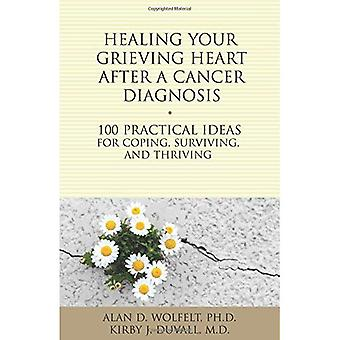Healing Your Grieving Heart After a Cancer Diagnosis: 100 Practical Ideas for Coping, Surviving, and Thriving...