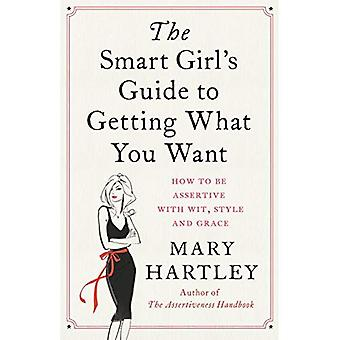 The Smart Girl's Guide to Getting What You Want