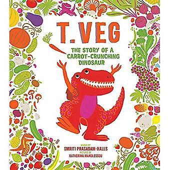 T. veg: Het verhaal van een dinosaurus van wortel kraken