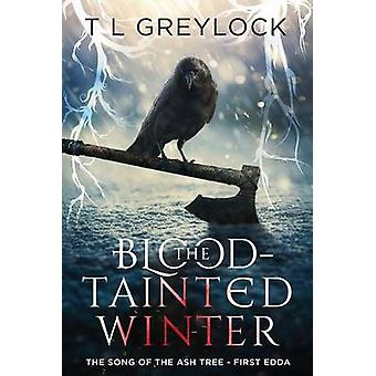 The BloodTainted Winter The Song of the Ash Tree  First Edda by Greylock & T L