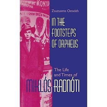 I fodsporene af Orpheus liv og tidspunkter for Mikls Radnti af Ozsvath & Zsuzsanna