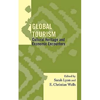 Global Tourism Cultural Heritage and Economic Encounters by Lyon & Sarah M.