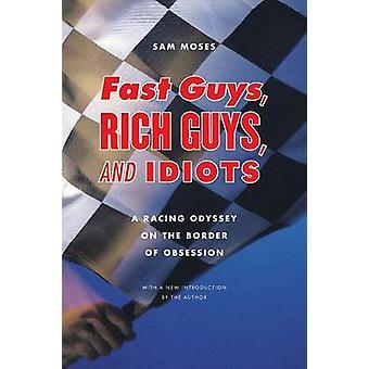 Fast killarna rika killar och idioter A Racing Odyssey på gränsen till besatthet av Moses & Sam