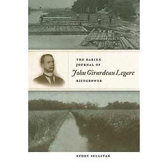 The Darien Journal of John Girardeau Legare Ricegrower by Legare & John Girardeau