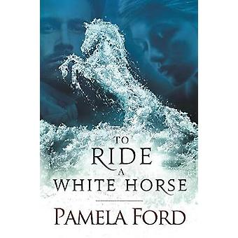 To Ride a White Horse by Ford & Pamela