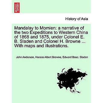 Mandalay, Momien eine Erzählung von den zwei Expeditionen bis nach Westchina von 1868 und 1875 unter Oberst E. B. Sladen und Oberst H. Browne... Mit Karten und Illustrationen. von Anderson & John