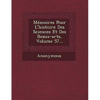 Memoires Pour LHistoire Des Sciences Et Des BeauxArts Volume 57... door anoniem