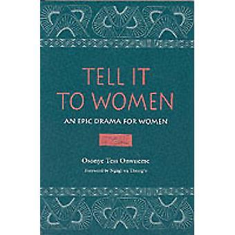 Tell It to femmes théâtre épique pour les femmes de Onwueme & Osonye Tess