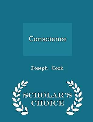 Conscience  Scholars Choice Edition by Cook & Joseph