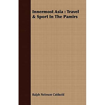 Innermost Asia  Travel  Sport In The Pamirs by Cobbold & Ralph Patteson