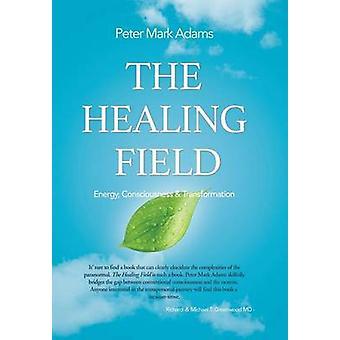 Das heilende Feld Energie Bewusstsein und Transformation von Adams & Peter Mark