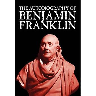 The Autobiography of Benjamin Franklin by Franklin & Benjamin