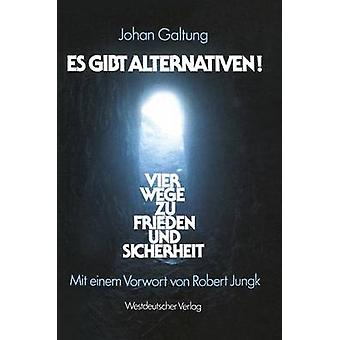 Es gibt Alternativen Vier Wege zu Frieden und Sicherheit af Galtung & Johan