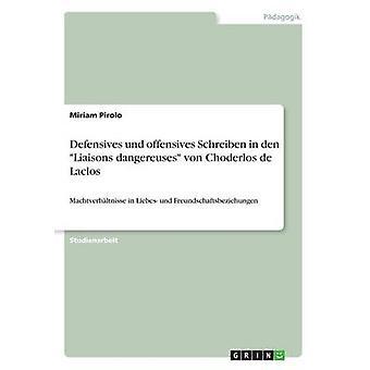 Defensive und Offensive schreiben in den Liaisons dangereuses von Choderlos de LaclosMachtverhltnisse in Liebes und Freundschaftsbeziehungen von Pirolo & Miriam
