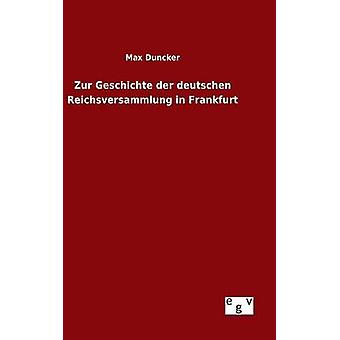 Zur Geschichte der deutschen Reichsversammlung à Francfort par Duncker & Max