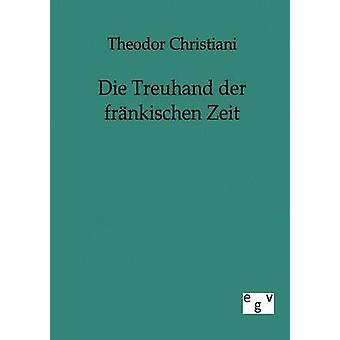 Die Treuhand der frnkischen Zeit Principis & Theodor