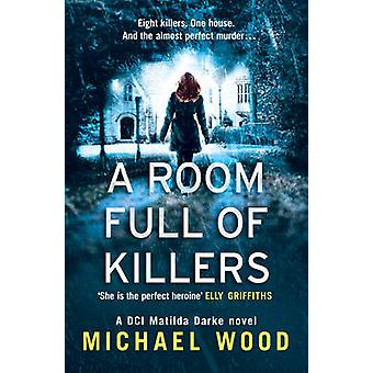 A Room Full Of Killers by Michael Wood - 9780008222406 Book