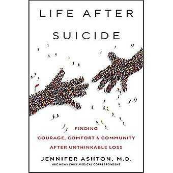 Life After Suicide: Finding� Courage, Comfort & Community After Unthinkable Loss