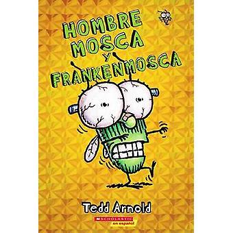 Hombre Mosca y Frankenmosca by Tedd Arnold - 9780545757096 Book