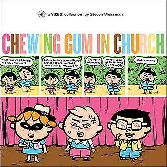 Chewing Gum in Church - A Yikes Collection - v. 4 by Steven Weissman -