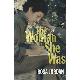 The Woman She Was by Rosa Jordan - 9781926972466 Book