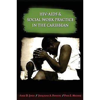 HIV-AIDS and Social Work Practice in the Caribbean by Adele D. Jones