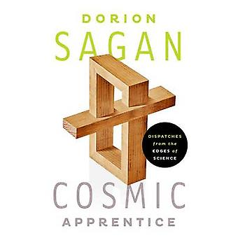 Cosmic Apprentice - Dispatches from the Edges of Science by Dorion Sag