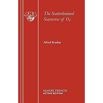 The Scatterbrained Scarecrow of Oz by Bradley & Alfred