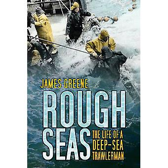 Rough Seas - The Life of a Deep-sea Trawlerman by James Greene - 97807