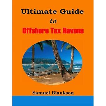 The Ultimate Guide to Offshore Tax Havens by Blankson & Samuel