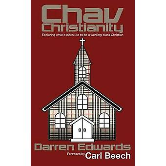 Chav Christianity Exploring What It Looks Like to Be a WorkingClass Christian by Edwards & Darren