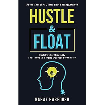 Hustle and Float: Reclaim Your Creativity and Thrive in a World Obsessed with Work