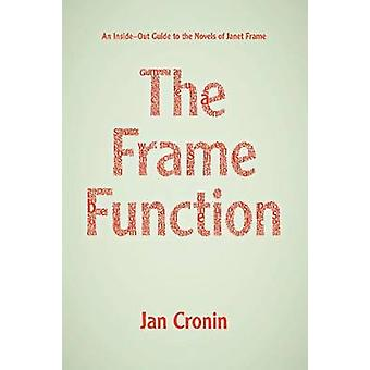 Frame Function - An Inside-Out Guide to the Novels of Janet Frame by J