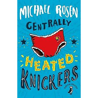 Centrally Heated Knickers by Michael Rosen