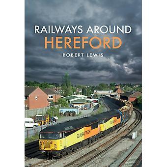 Railways Around Hereford by Robert Lewis