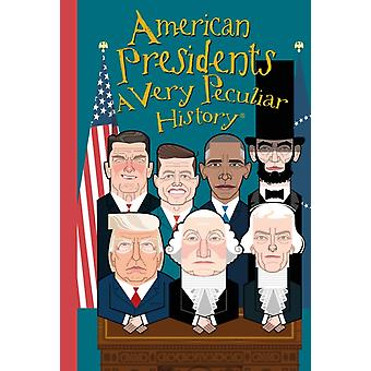 American Presidents A Very Peculiar History by David Arscott