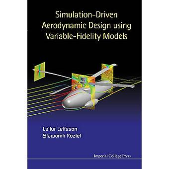 SimulationDriven Aerodynamic Design Using VariableFidelity Models by Leifsson & Leifur