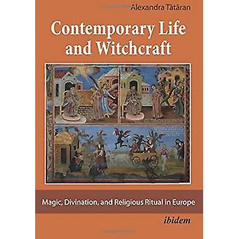 Contemporary Life and Witchcraft. Magic Divination and Religious Ritual in Europe by Tataran & Alexandra