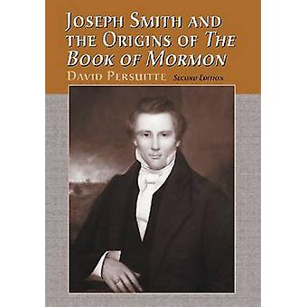 Joseph Smith and the Origins of the Book of Mormon 2D Ed. by Persuitte & David