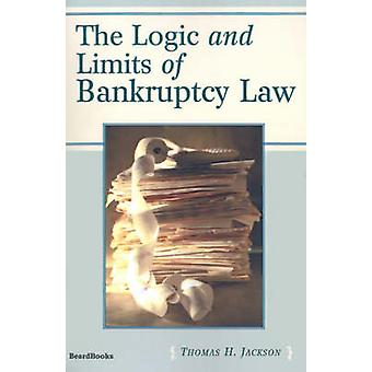 The Logic and Limits of Bankruptcy Law by Jackson & Thomas H